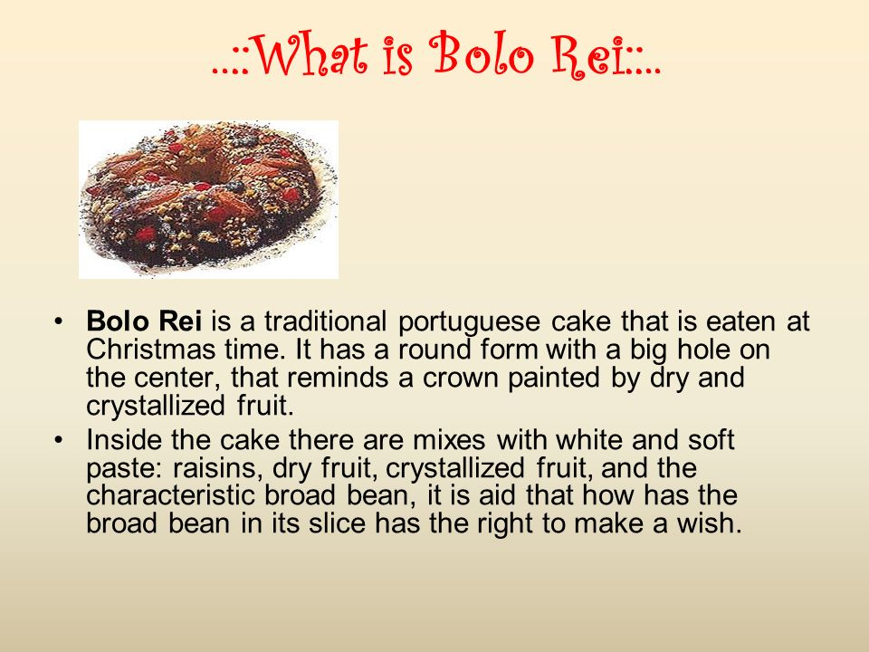 Bolo Rei is a traditional portuguese cake that is eaten at Christmas time.
