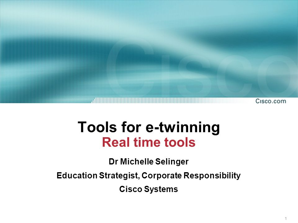 1 Tools for e-twinning Real time tools Dr Michelle Selinger Education Strategist, Corporate Responsibility Cisco Systems