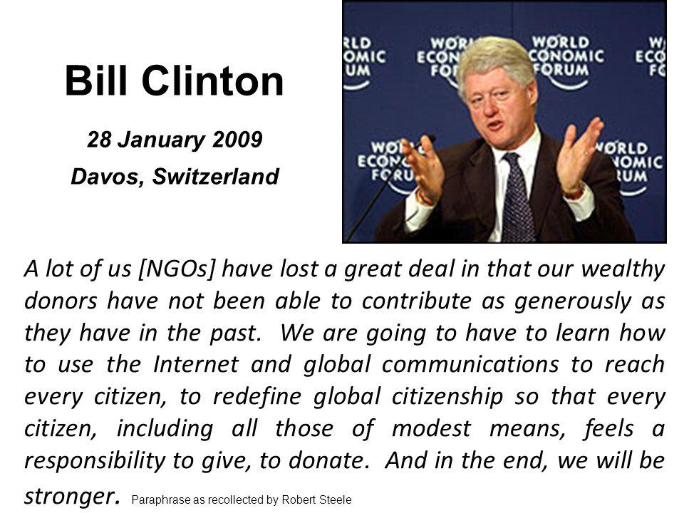 Bill Clinton 28 January 2009 Davos, Switzerland A lot of us [NGOs] have lost a great deal in that our wealthy donors have not been able to contribute