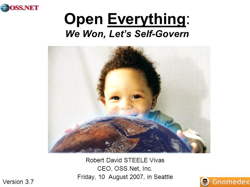 Open Everything: We Won, Lets Self-Govern Robert David STEELE Vivas CEO, OSS.Net, Inc.