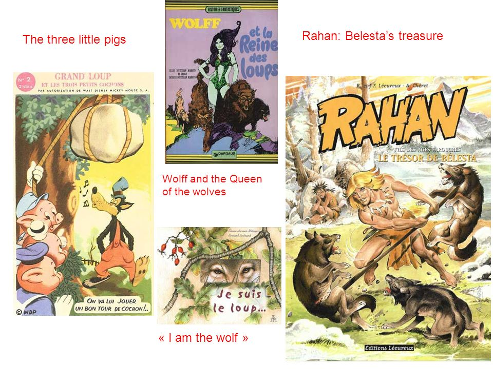The three little pigs Wolff and the Queen of the wolves Rahan: Belestas treasure « I am the wolf »