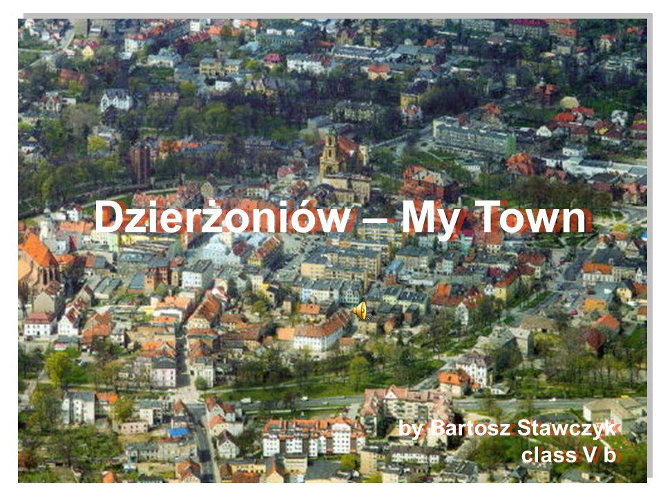 Dzierżoniów – My Town Dzierżoniów – My Town by Bartosz Stawczyk class V b by Bartosz Stawczyk class V b
