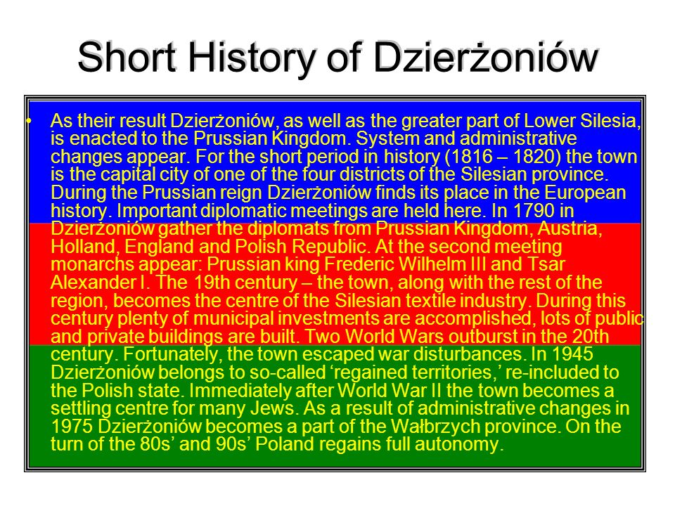 Short History of Dzierżoniów As their result Dzierżoniów, as well as the greater part of Lower Silesia, is enacted to the Prussian Kingdom. System and