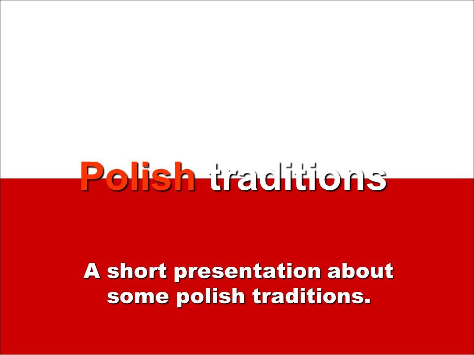 Polish traditions A short presentation about some polish traditions.