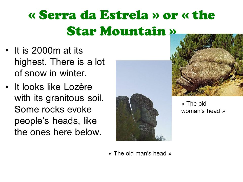 « Serra da Estrela » or « the Star Mountain » It is 2000m at its highest.