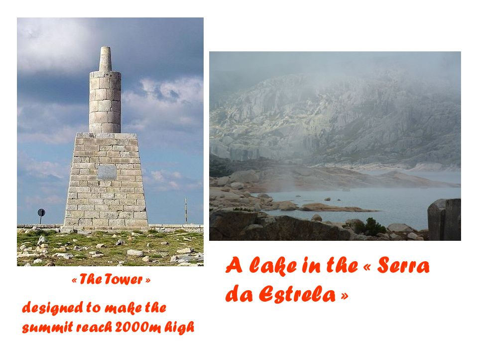 « The Tower » designed to make the summit reach 2000m high A lake in the « Serra da Estrela »