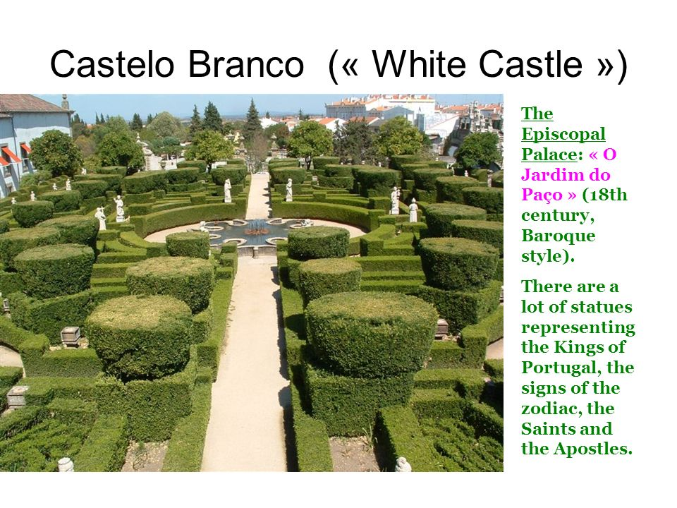 Castelo Branco (« White Castle ») The Episcopal Palace: « O Jardim do Paço » (18th century, Baroque style).