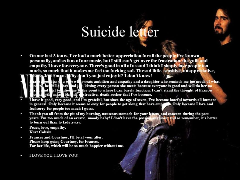 Suicide letter On our last 3 tours, I've had a much better appreciation for all the people I've known personally, and as fans of our music, but I stil