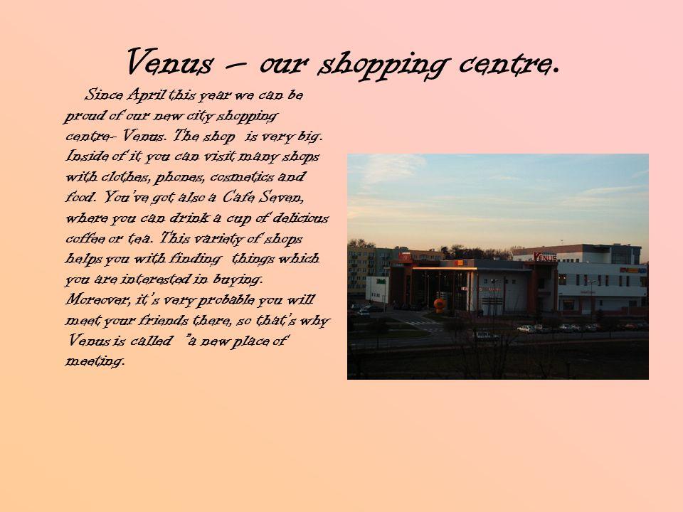 Venus – our shopping centre.