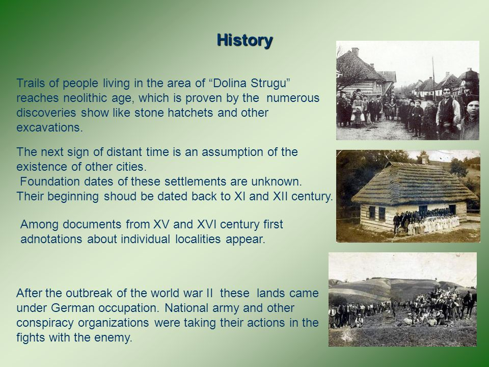 History Trails of people living in the area of Dolina Strugu reaches neolithic age, which is proven by the numerous discoveries show like stone hatchets and other excavations.