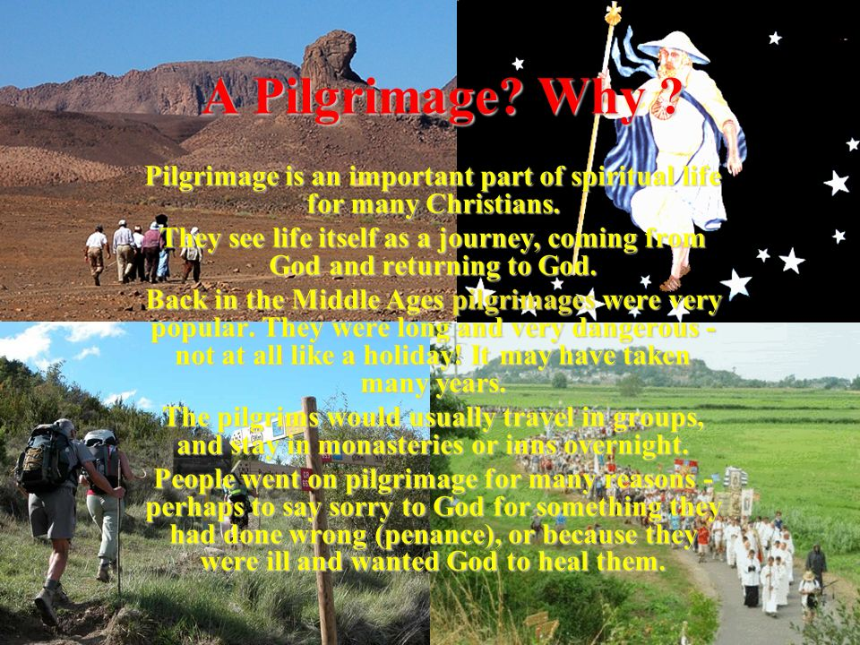 A Pilgrimage.Why . Pilgrimage is an important part of spiritual life for many Christians.