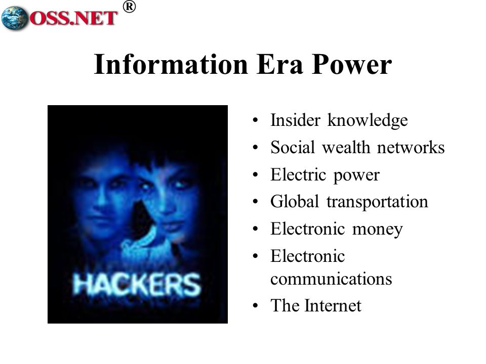 ® Information Era Power Insider knowledge Social wealth networks Electric power Global transportation Electronic money Electronic communications The I