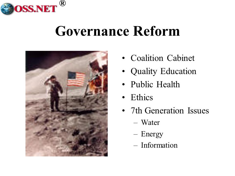 ® Governance Reform Coalition Cabinet Quality Education Public Health Ethics 7th Generation Issues –Water –Energy –Information