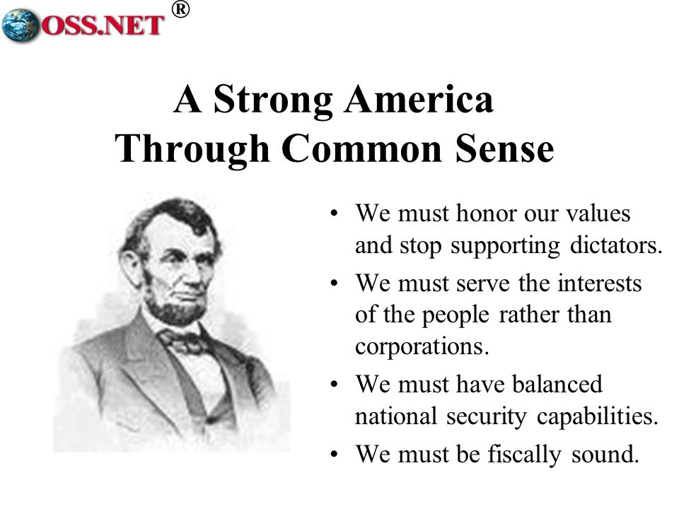 ® A Strong America Through Common Sense We must honor our values and stop supporting dictators.
