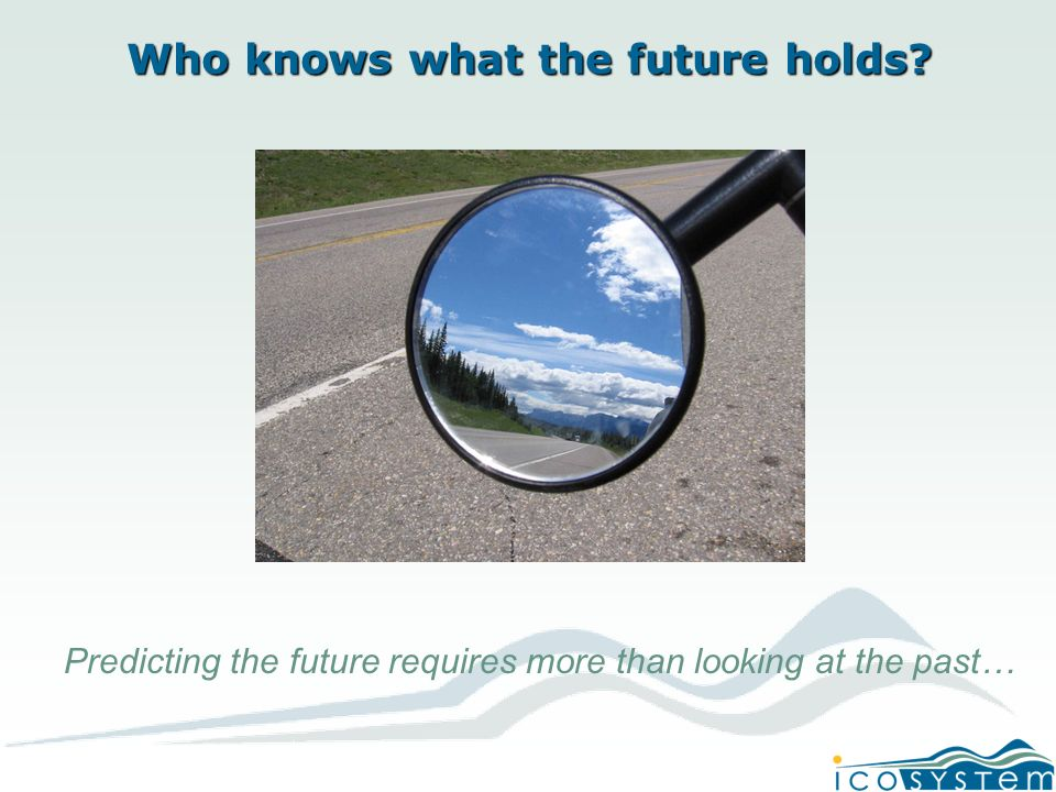 Who knows what the future holds Predicting the future requires more than looking at the past…