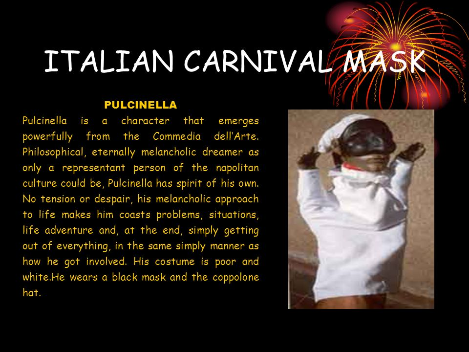 ITALIAN CARNIVAL MASK PULCINELLA Pulcinella is a character that emerges powerfully from the Commedia dellArte.