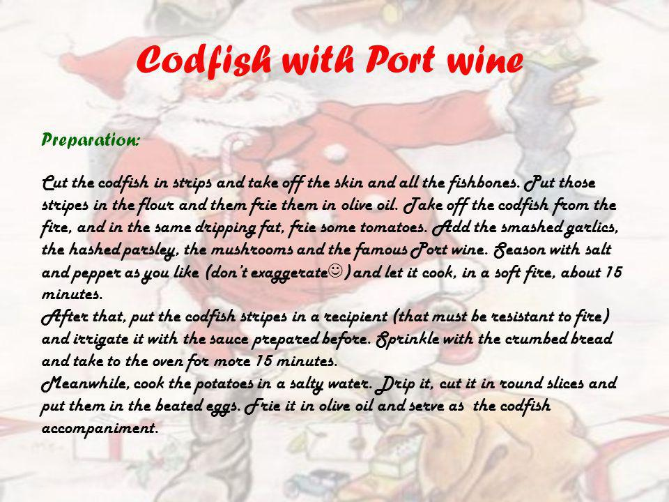 Codfish with Port wine Preparation: Cut the codfish in strips and take off the skin and all the fishbones.