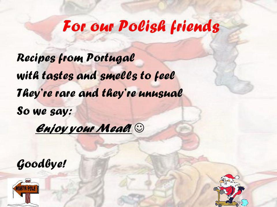 For our Polish friends Recipes from Portugal with tastes and smells to feel Theyre rare and theyre unusual So we say: Enjoy your Meal.