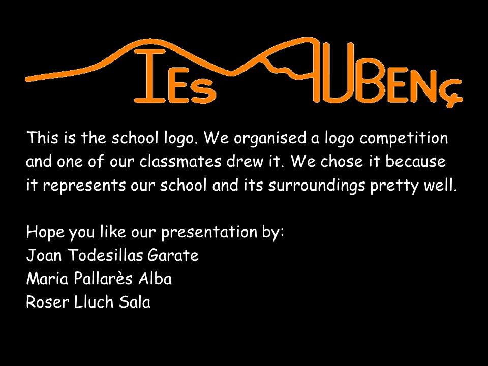 This is the school logo. We organised a logo competition and one of our classmates drew it. We chose it because it represents our school and its surro