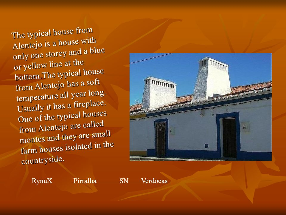 The typical house from Alentejo is a house with only one storey and a blue or yellow line at the bottom.The typical house from Alentejo has a soft temperature all year long.