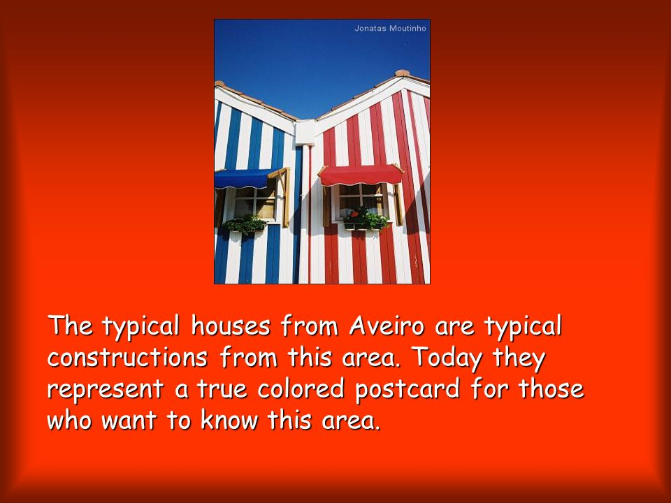The typical houses from Aveiro are typical constructions from this area. Today they represent a true colored postcard for those who want to know this