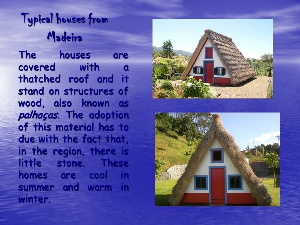 Typical houses from Madeira The houses are covered with a thatched roof and it stand on structures of wood, also known as palhaças.