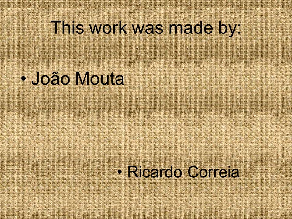 This work was made by: João Mouta Ricardo Correia