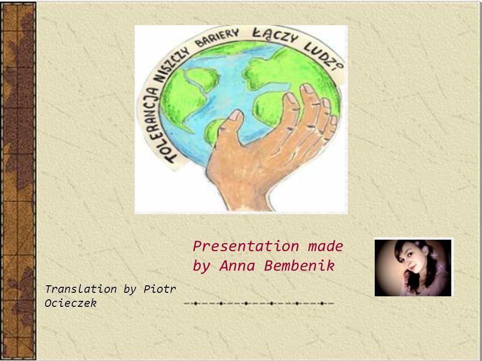 Presentation made by Anna Bembenik Translation by Piotr Ocieczek