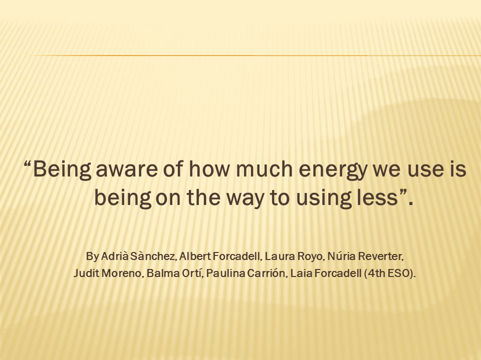 Being aware of how much energy we use is being on the way to using less.