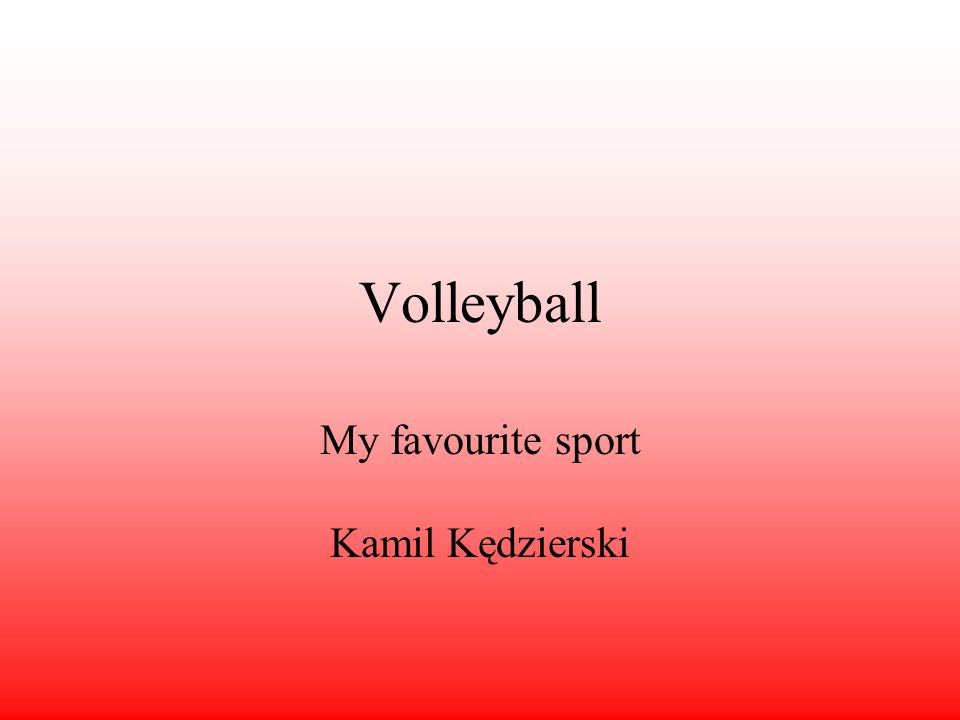 Volleyball My favourite sport Kamil Kędzierski