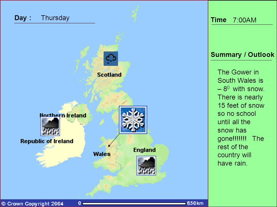 Time Summary / Outlook Day :Thursday 7:00AM The Gower in South Wales is – 8 0 with snow. There is nearly 15 feet of snow so no school until all the sn