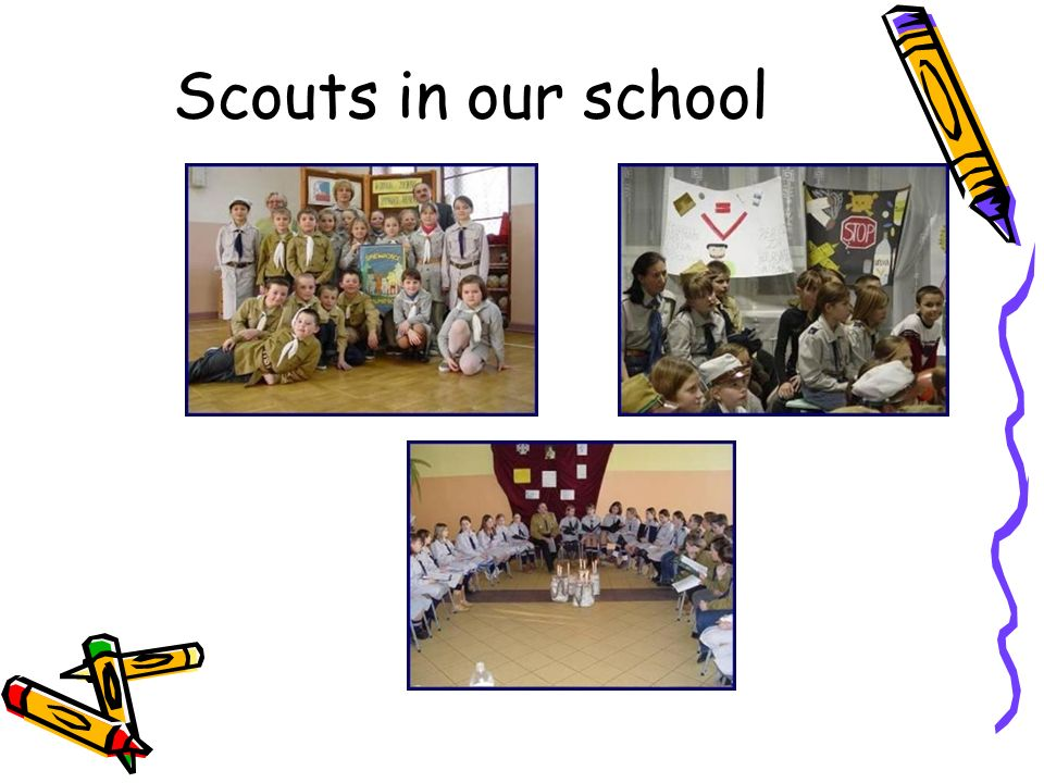 Scouts We have to wear school uniforms.