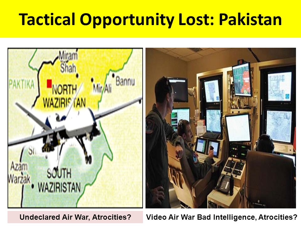 Tactical Opportunity Lost: Pakistan Undeclared Air War, Atrocities Video Air War Bad Intelligence, Atrocities