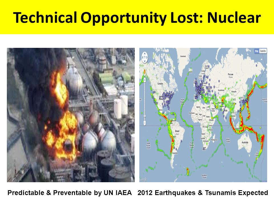 Technical Opportunity Lost: Nuclear Predictable & Preventable by UN IAEA2012 Earthquakes & Tsunamis Expected