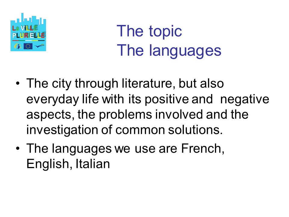 The topic The languages The city through literature, but also everyday life with its positive and negative aspects, the problems involved and the investigation of common solutions.