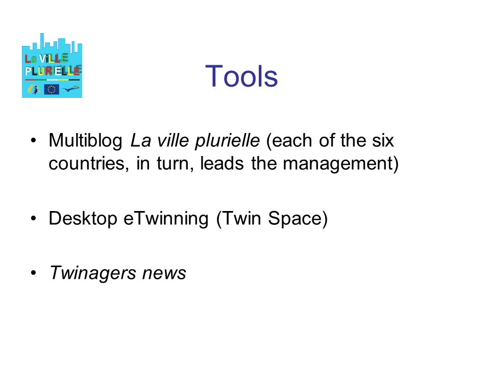 Tools Multiblog La ville plurielle (each of the six countries, in turn, leads the management) Desktop eTwinning (Twin Space) Twinagers news