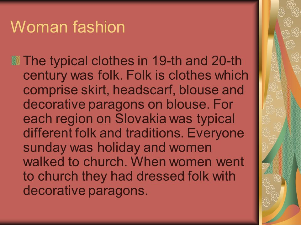 Woman fashion The typical clothes in 19-th and 20-th century was folk.