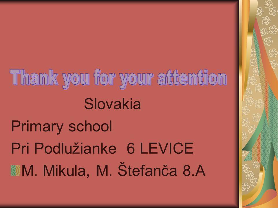 Slovakia Primary school Pri Podlužianke 6 LEVICE M. Mikula, M. Štefanča 8.A