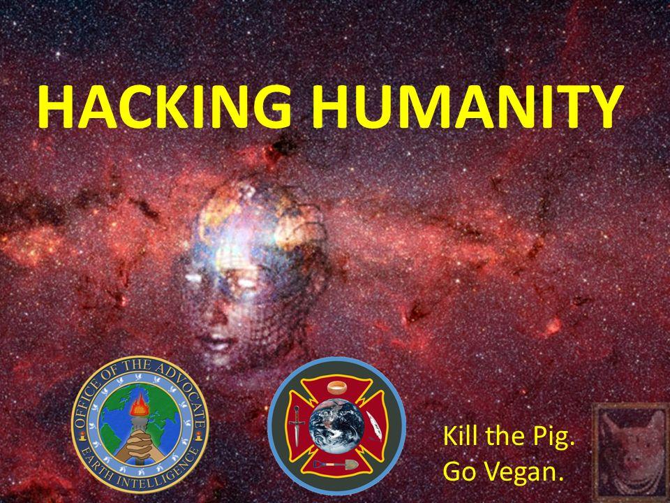 HACKING HUMANITY Kill the Pig. Go Vegan.