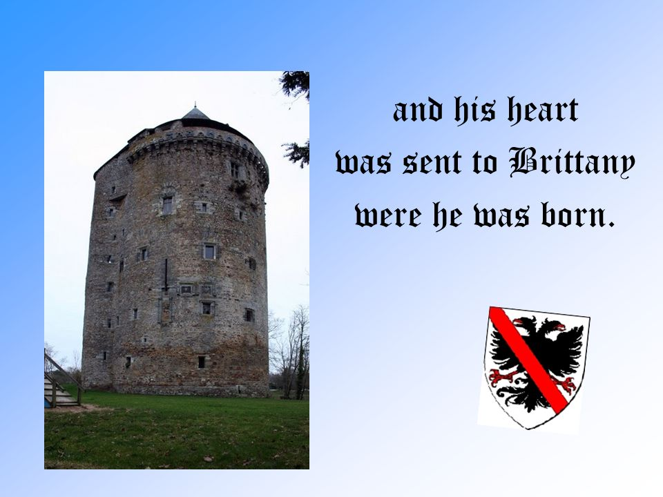 and his heart was sent to Brittany were he was born.