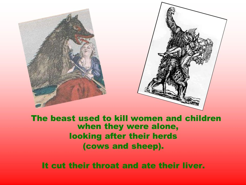 The beast used to kill women and children when they were alone, looking after their herds (cows and sheep).