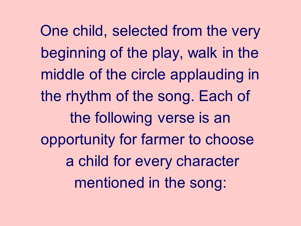 One child, selected from the very beginning of the play, walk in the middle of the circle applauding in the rhythm of the song.