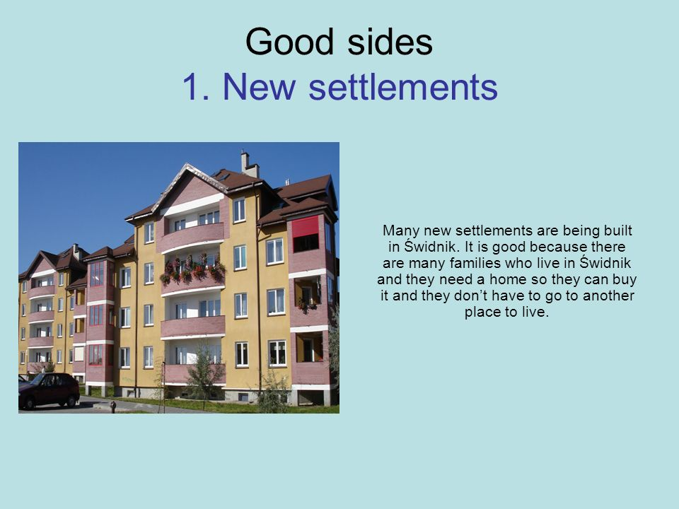 Good sides 1. New settlements Many new settlements are being built in Świdnik.