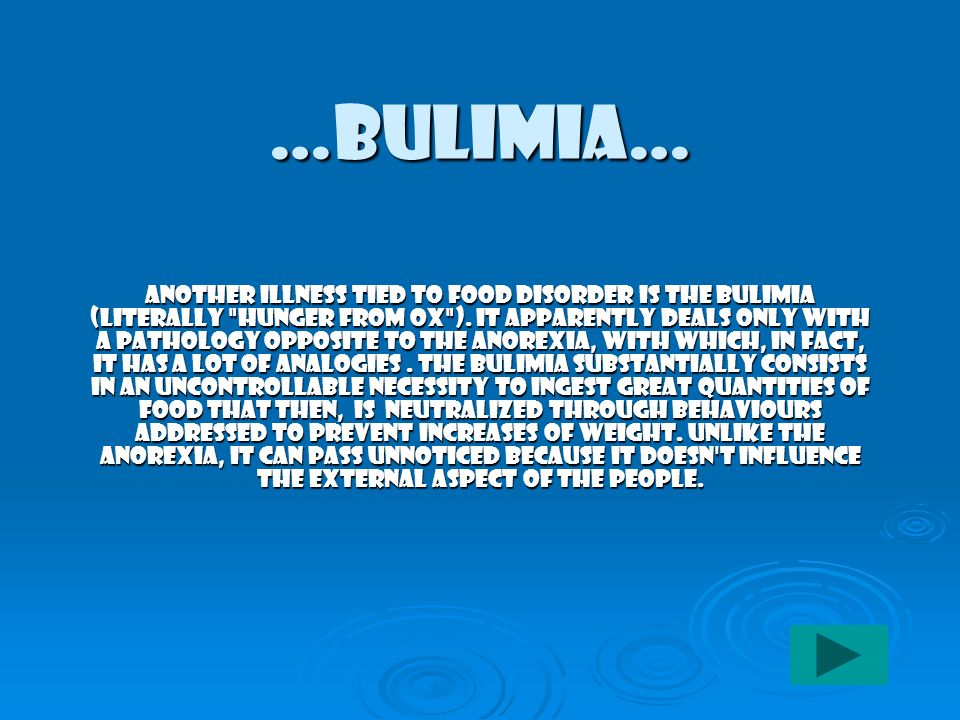 …Bulimia… Another illness tied to food disorder is the bulimia (literally hunger from ox ).
