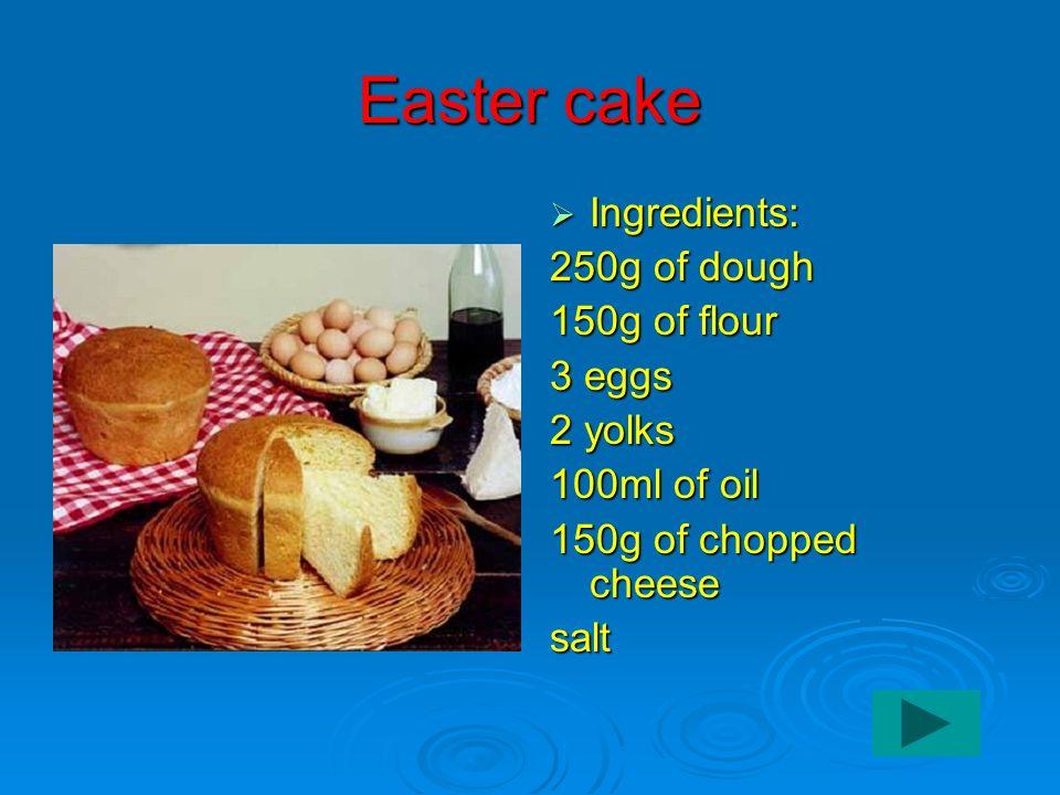 Easter cake Ingredients: Ingredients: 250g of dough 150g of flour 3 eggs 2 yolks 100ml of oil 150g of chopped cheese salt