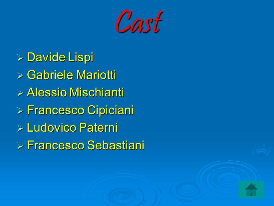 Cast Davide Lispi Davide Lispi Gabriele Mariotti Gabriele Mariotti Alessio Mischianti Alessio Mischianti Francesco Cipiciani Francesco Cipiciani Ludov