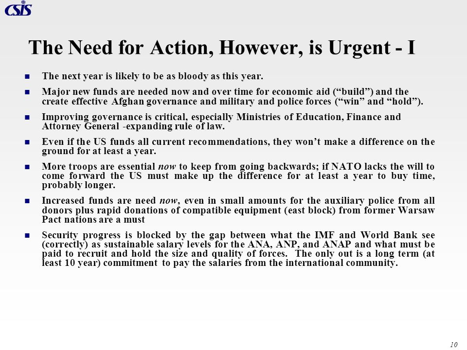 10 The Need for Action, However, is Urgent - I The next year is likely to be as bloody as this year. Major new funds are needed now and over time for