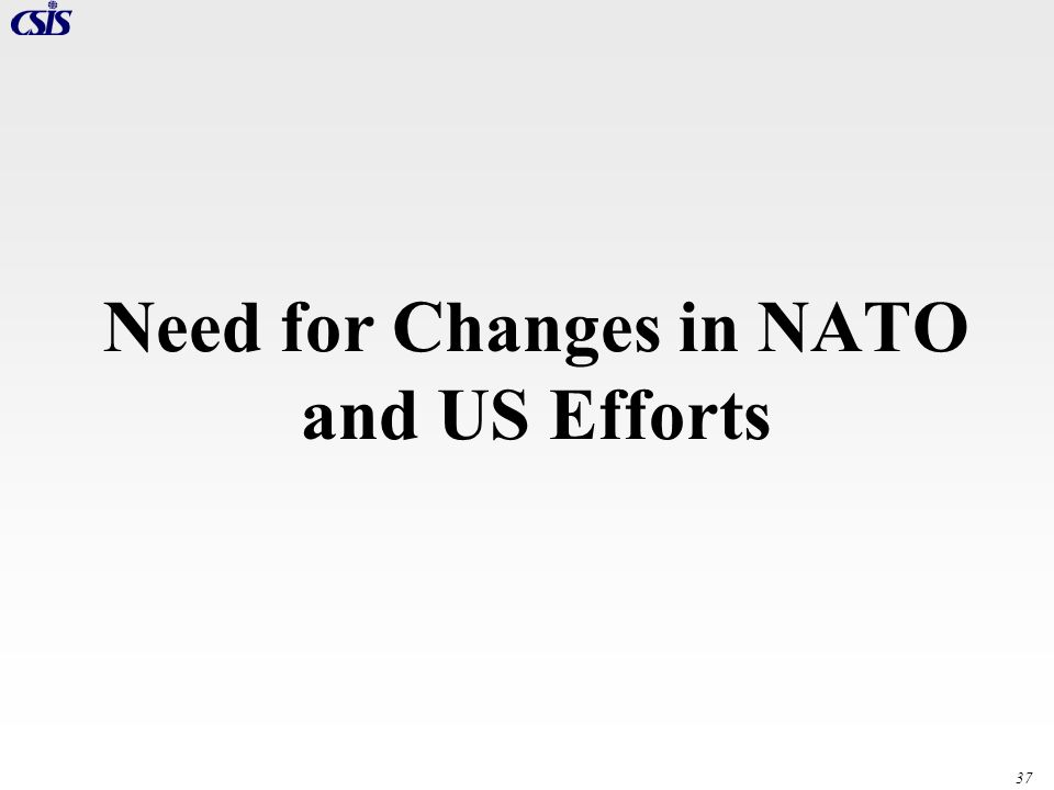37 Need for Changes in NATO and US Efforts