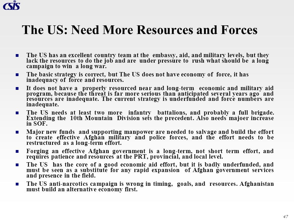47 The US: Need More Resources and Forces The US has an excellent country team at the embassy, aid, and military levels, but they lack the resources t