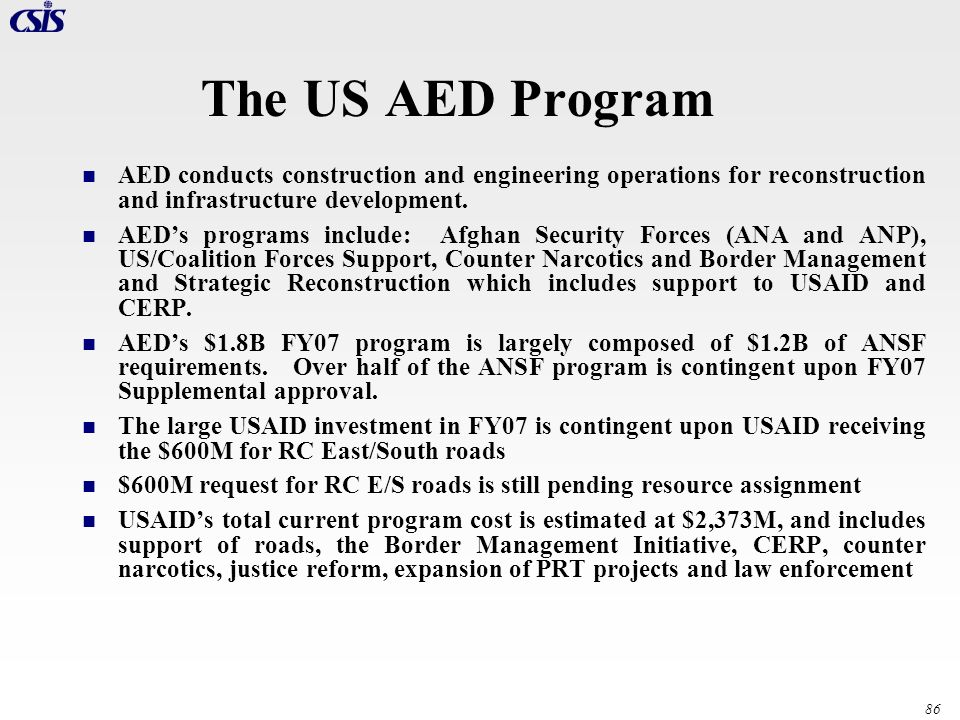 86 The US AED Program AED conducts construction and engineering operations for reconstruction and infrastructure development. AEDs programs include: A